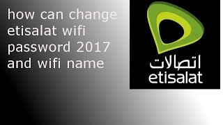 How can change WiFi password Etisalat UAE  2017