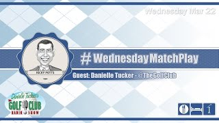 #WednesdayMatchPlay with Danielle Tucker from The Golf Club Radio Show