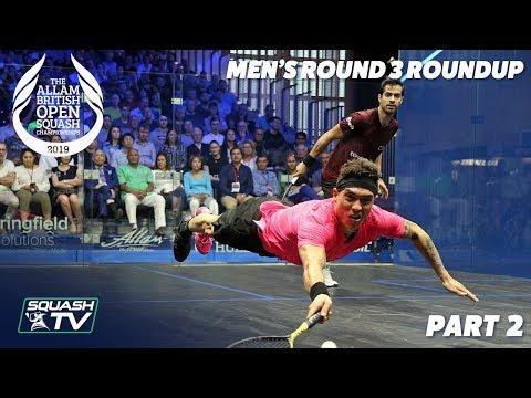 Squash: Men's Rd 3 Roundup [Pt.2] - Allam British Open 2019
