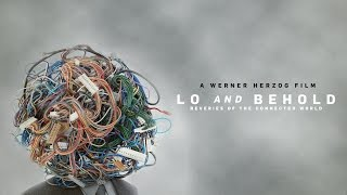 Lo And Behold Reveries Of The Connected World  Official Trailer