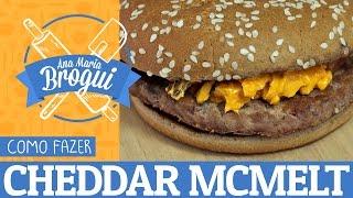 COMO FAZER O CHEDDAR MCMELT DO MCDONALDS | Ana Maria Brogui # 75