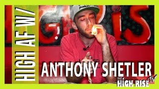 HIGH AS FUCK W/ Anthony Shetler!!! by HighRise TV