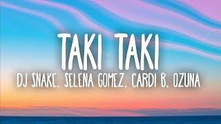 DJ Snake, Selena Gomez, Cardi B, Ozuna - Taki Taki (Lyrics)