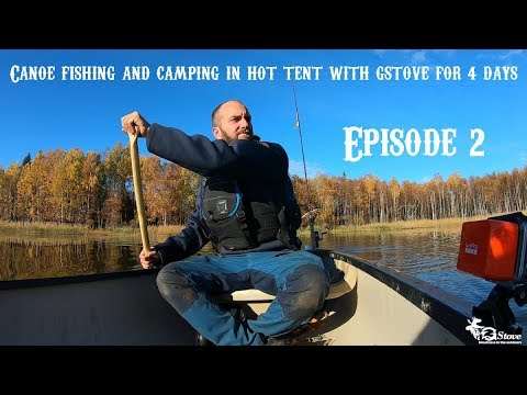 Canoe fishing and camping in hot tent with gstove for 4 days EPISODE 2