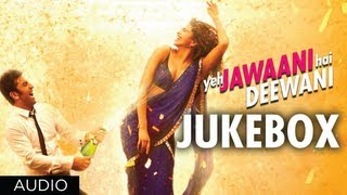 Jukebox 1 - Full Songs - Yeh Jawaani Hai Deewani