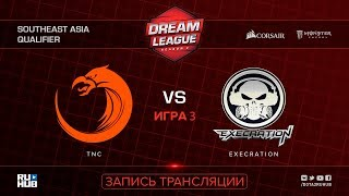 TNC vs Execration, DreamLeague SEA Qualifier, game 3 [Mortalles, Autodestruction]