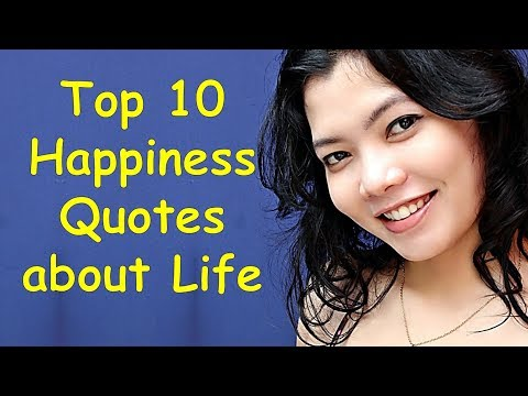 Quotes about happiness - Top 10 Happiness Quotes about Life  Quotes about Being Happy