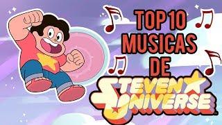 TOP 10 MELHORES MÚSICAS DE STEVEN UNIVERSO