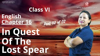 Class VI English Chapter 16: In Quest of the lost spear (Part 2 of 2)