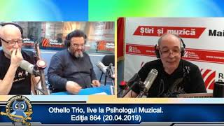 Othello trio live la Psihologul muzical - ed  864 - 20.04.2019