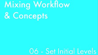 Mixing Workflow & Concepts: Part_06 - Set Initial Levels