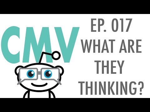 Change My View Podcast 017 - What Are They Thinking?