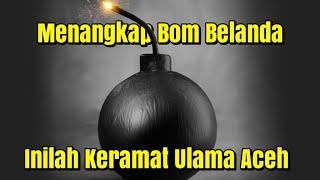 Video Menangkap Bom Belanda   Inilah Keramat Ulama Aceh MP3, 3GP, MP4, WEBM, AVI, FLV Mei 2019