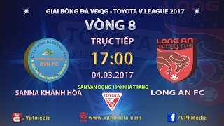 FULL | Sanna Khánh Hoà BVN (1-0) Long An | VÒNG 8 V LEAGUE 2017., công phượng, u23 việt nam, vleague