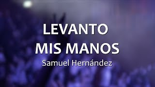 Video C0087 LEVANTO MIS MANOS - Samuel Hernández (Letras) MP3, 3GP, MP4, WEBM, AVI, FLV Desember 2018