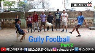 Video Gully Football - Indian Gully Football | Part 2 | RELOADERS Tv MP3, 3GP, MP4, WEBM, AVI, FLV Mei 2018