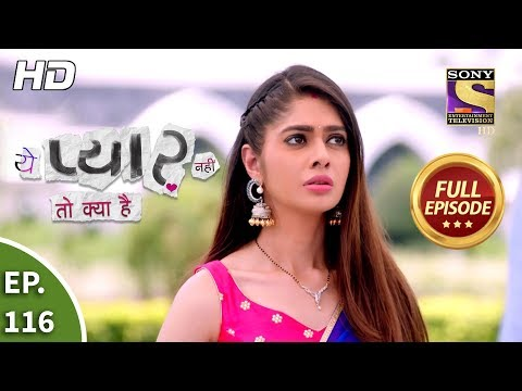 Yeh Pyaar Nahi Toh Kya Hai - Ep 116 - Full Episode - 27th August, 2018