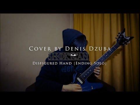 Shokran - Disfigured Hand  Ending Solo  Cover by Denis Dzuba (видео)