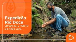 Expedição Rio Doce apresenta: a história de Adão Lana