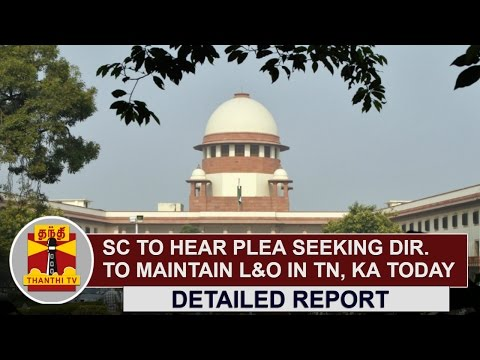 Detailed-Report-SC-to-hear-plea-seeking-direction-to-maintain-law-and-order-in-TN-Karnataka-Today