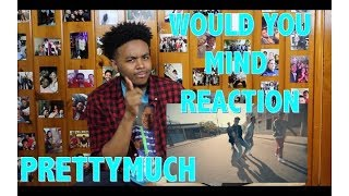 Video PRETTYMUCH- WOULD YOU MIND REACTION/REVIEW MP3, 3GP, MP4, WEBM, AVI, FLV Maret 2018