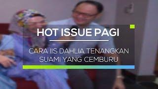 Video Cara Iis Dahlia Tenangkan Suami yang Cemburu - Hot Issue Pagi MP3, 3GP, MP4, WEBM, AVI, FLV Agustus 2018