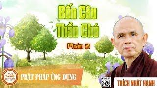 Bốn Câu Thần Chú 2/2 - Thiền Sư Thích Nhất Hạnh