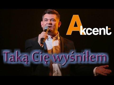Akcent - Taką Cię Wyśniłem