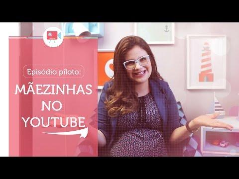 Episódio Piloto: Mãezinhas.com no Youtube