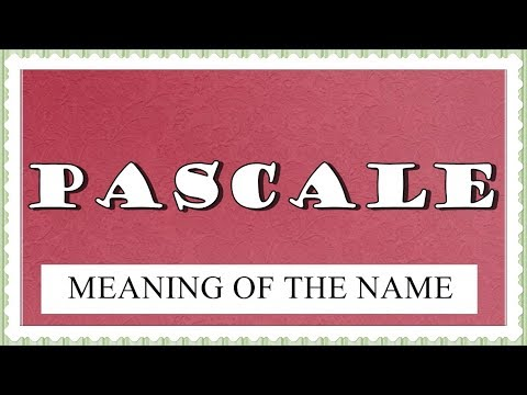 MEANING OF THE NAME PASCALE, FUN FACTS, HOROSCOPE