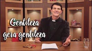 Padre Reginaldo Manzotti: Gentileza gera gentileza