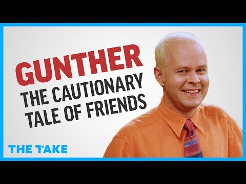 Gunther: The Cautionary Tale of Friends