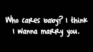 LYRICS: It's a beautiful night We're looking for something dumb to do Hey baby I think I wanna marry you Is it the look in your eyes ...