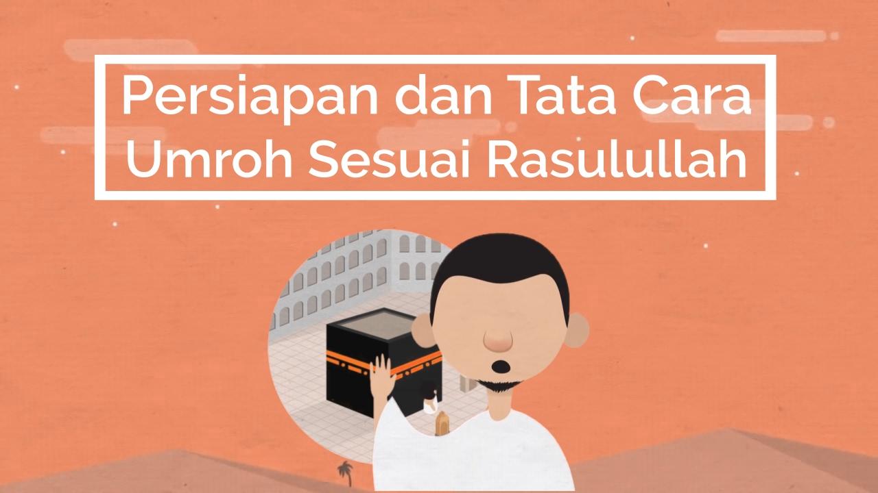 Persiapan & Tatacara Ibadah Umroh Sesuai Tuntunan Islam