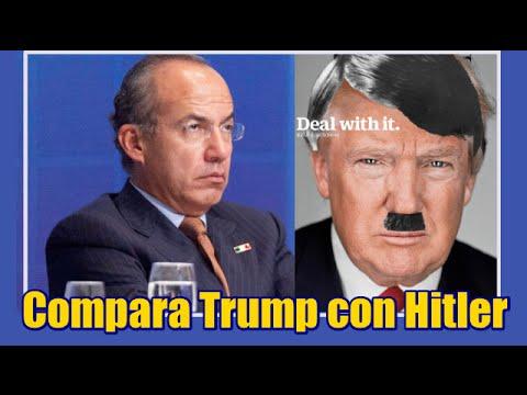 Felipe Calderón compara a Donald Trump con Hitler