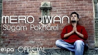 Mero Jeewan Official Video : Sugam Pokharel
