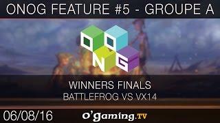 ONOG Feature #5 - Groupe A - Battlefrog vs VX14 - Winners Finals