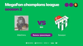 MaksDoma vs Bursaspor, MegaFon Champions League, Season 2, bo3, game 2 [Lum1Sit & Maelstorm]