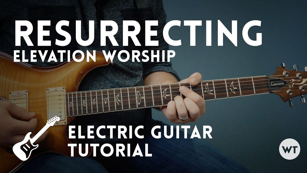 Resurrecting – Elevation Worship – Electric Guitar Tutorial