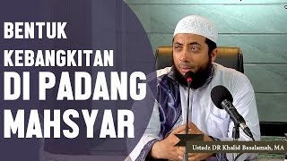 Video Inilah bentuk kebangkitan di padang mahsyar, Ustadz DR Khalid Basalamah, MA MP3, 3GP, MP4, WEBM, AVI, FLV Agustus 2018