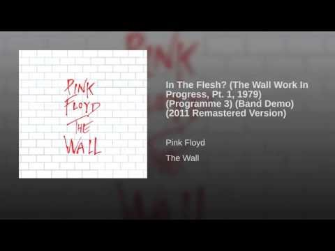 In The Flesh? (The Wall Work In Progress Pt. 1, 1979) (Programme 3) (Band Demo) (2011 – Remaster)