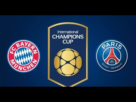 Bayern Munich Vs. Paris Saint-Germain 2018 ♛ INTERNATIONAL CHAMPIONS CUP ♛ FOOTBAL LIVESCORE ♛