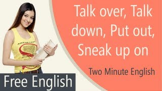 Talk over, Take down, Put out, Sneak up on, Phrasal Verbs Lesson