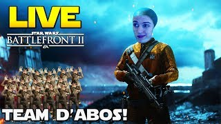 TEAM D'ABOS! | LIVE Star Wars Battlefront 2