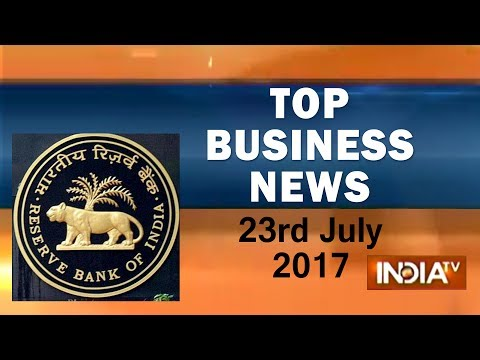 Top Business News of the Day | 23rd July, 2017 - India TV