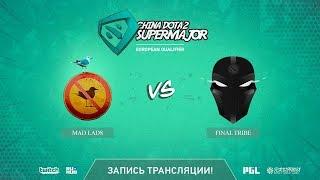 Mad Lads vs Final Tribe, China Super Major EU Qual, game 2 [Mila]