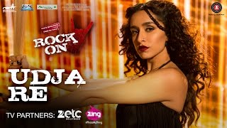 Udja Re Video Song Rock On 2 Shraddha Kapoor Shankar Mahadevan