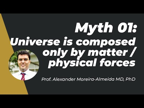Myth 01: Universe is composed only by matter/physical forces - Prof. Moreira-Almeida