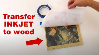 How to transfer an inkjet photo to wood – cool trick