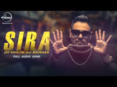 Sira (Full Audio Song) | Jay Kahlon Feat Badshah